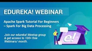 Edureka Spark Webinar   Apache Spark Tutorial For Beginners - Real Time Big Data Analytics   Edureka