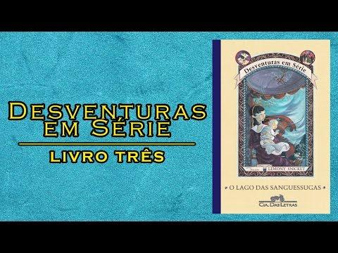 Desventuras em Série #3 O Lago das Sanguessugas (Lemony Snicket) | L&C