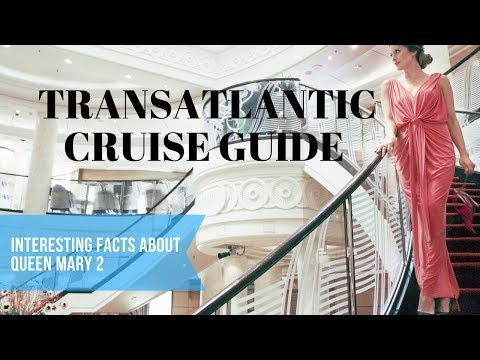 Transatlantic Cruise Guide | Facts about Cunard Queen Mary 2 | Travel Guides | How 2 Travelers