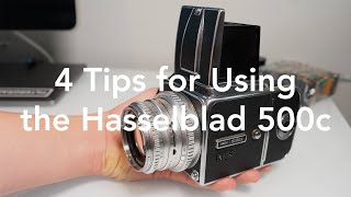 4 Tips for Using the Hasselblad 500c