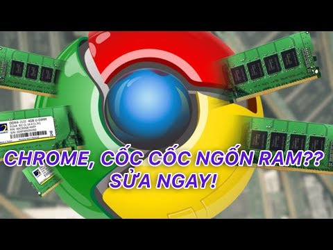 Chữa bệnh ngốn RAM của Chrome và Cốc Cốc