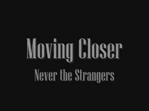 Moving Closer - Never The Strangers With Lyrics