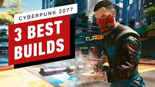 Cyberpunk 2077: The 3 Best Character Builds by IGN