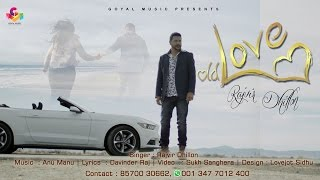 Old Love  Rajvir Dhillon  Anu Manu  Sukh Sanghera  Goyal Music  Official Song
