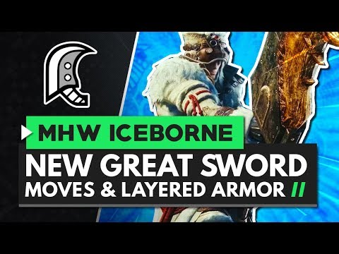 Monster Hunter World Iceborne | New Great Sword Moves, Gameplay & Layered Armor Set