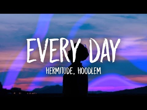 Hermitude - Every Day (Lyrics) feat. Hoodlem