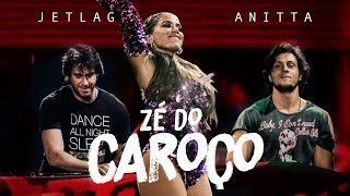 Anitta & Jetlag - Zé Do Caroço