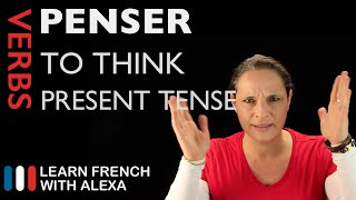 Penser (to think) — Present Tense (French verbs conjugated by Learn French With Alexa)