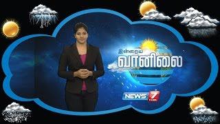 Weather Forecast | 25-08-2016 | News7 Tamil