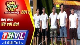 THVL   Cười xuyên Việt – Tiếu lâm hội 2017: Tập 2[2]: Về với đời - Hey Man
