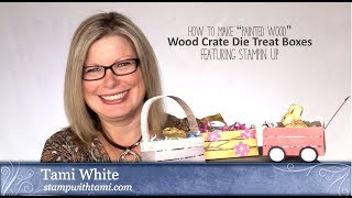 How To Make 3 Wood Crate Treat Box: Wagon & Basket Featuring Stampin Up