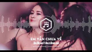 EM VẪN CHƯA VỀ REMIX 2018 - Tom Milano Ft Kulee