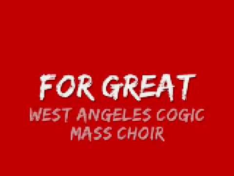 West Angeles COGIC Mass Choir – For Great