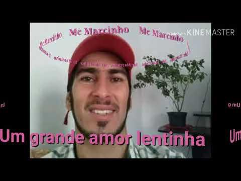 Mc Marcinho Um grande Amor Lentinha Exclusiva