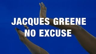 Jacques Greene   No Excuse (Official)