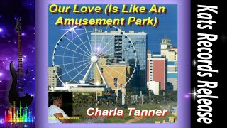 Charla Tanner-Our Love Is Like An Amusement Park