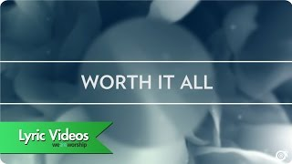 Worship Central - Worth It All - Lyric Video