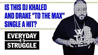 "Is DJ Khaled and Drake's ""To the Max"" Trash or Fire? 