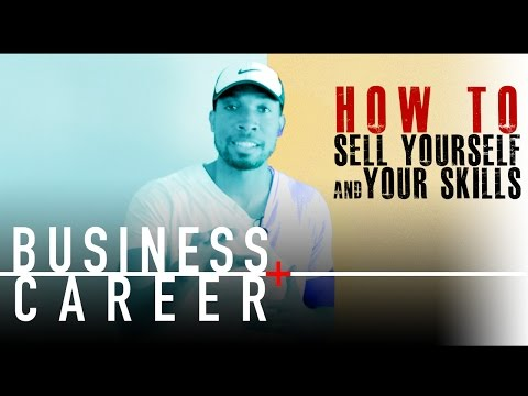 How To Sell Yourself and Your Skills Effectively (Business and Career)