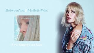 Betty Who   Between You & Me (Official Audio)