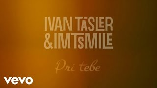 Video Ivan Tásler, I.M.T. Smile - Pri Tebe