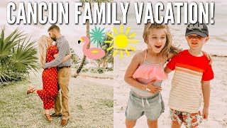 WERE BACK | CANCUN MEXICO VACATION | ALL INCLUSIVE RESORT FOR FAMILY