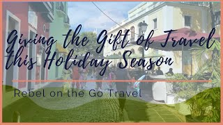 Giving the Gift of Travel this Holiday Season