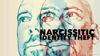 IDENTITY THEFT - When the narcissist becomes you.