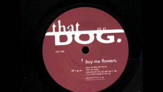 That Dog - Buy Me Flowers (Rare Non LP Track)