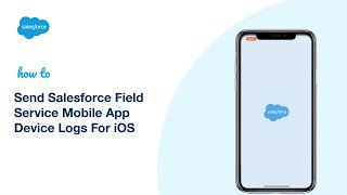 Send Salesforce Field Service Mobile App Device Logs For iOS