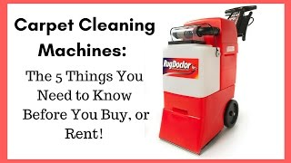 carpet cleaning machines 5 things you need to know before you rent or buy!
