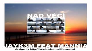 Jayk3m - Nad věcí ft. Mannia 2011 HD
