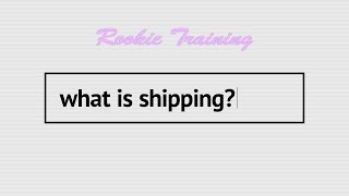 What is Shipping? - Rookie Training
