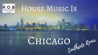 House Music is Chicago (Southside Remix)