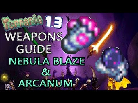 Terraria 1.3 Weapons Guide!: NEBULA BLAZE & ARCANUM!
