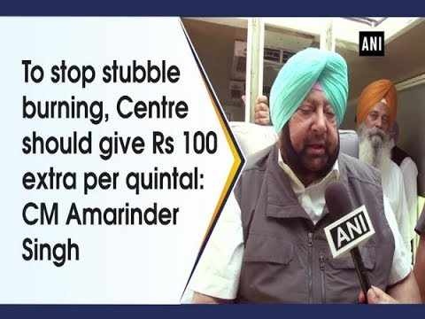 To stop stubble burning, Centre should give Rs 100 extra per quintal: CM Amarinder Singh
