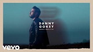 Danny Gokey - Haven't Seen It Yet (Official Audio)