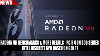 Radeon VII Benchmarks & More Details | PCIE 4 on 300 Series | Intel Discrete GPU Based On Gen 11