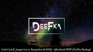 Cash Cash ft. Jacquie Lee vs. Bassjackers & MAKJ - Aftershock DERP (DeeFka Mashup)