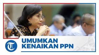 ingin Pemulihan Ekonomi, Menteri Keuangan Sri Mulyani Umumkan PPN Naik Jadi 11 Persen