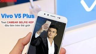 """Test """"camera selfie kép đầu tiên trên thế giới"""" của Vivo V5 Plus"""