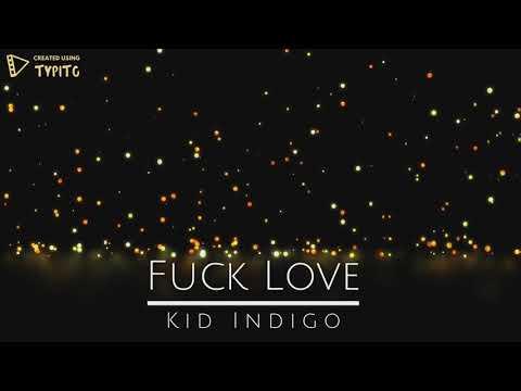 Kid Indigo - Fuck Love (Official Video)