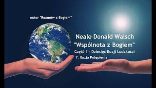 """Neale Donald Walsch """"Wspólnota z Bogiem""""-Część 1-Dziesięć Iluzji Ludzkości # 7. Iluzja Potępienia"""