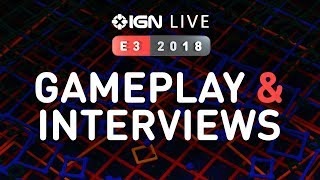 E3 Exclusive Gameplay and Interviews - IGN Live 2018