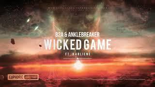 B2A & Anklebreaker Ft. Karliene - Wicked Game [Free Release]
