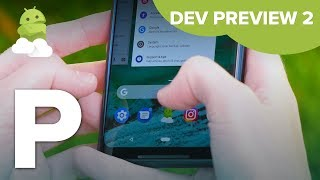 Android P Beta Preview 2: What's New + Hands-On [Android 9.0]