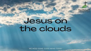 Jesus on the clouds. Mark 13:24-31