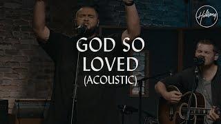 God So Loved (Acoustic) - Hillsong Worship