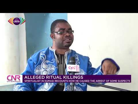Spiritualist in Kumasi recounts how he caused the arrest of some suspected ritual killers | CNR