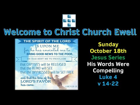"CCE Sunday Service 18th October (in the building!) - ""Jesus Words Were Compelling"" - Luke 4 v 14-22"